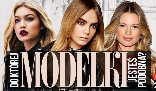 Do której modelki jesteś podobna?
