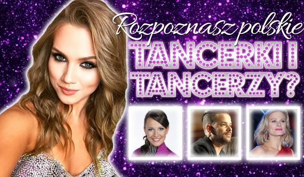 Czy znasz te polskie tancerki i tancerzy?