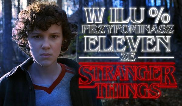 W ilu % przypominasz Eleven z Stranger Things?