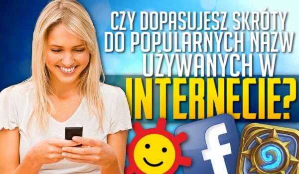 Dopasujesz skróty do popularnych nazw używanych w internecie?