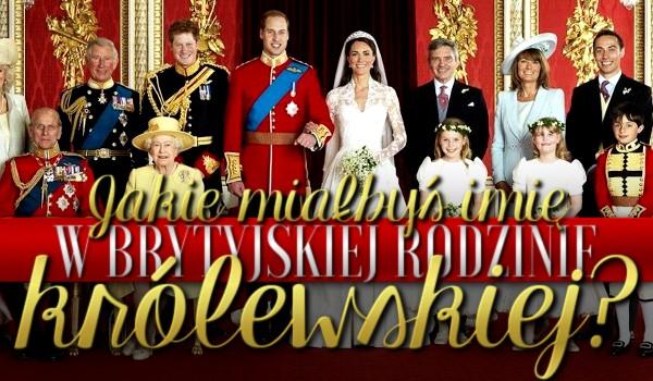 Jakie miałabyś imię w brytyjskiej rodzinie królewskiej?