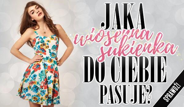 Jaka wiosenna sukienka do Ciebie pasuje?