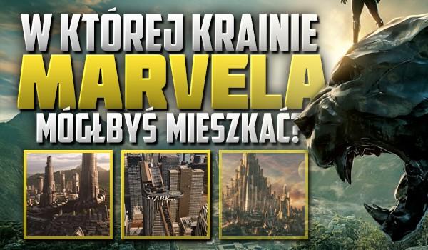W której krainie Marvela mógłbyś mieszkać?