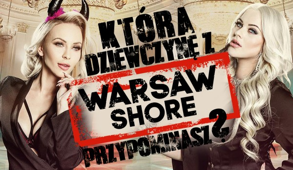 Którą dziewczyną z Warsaw Shore jesteś?