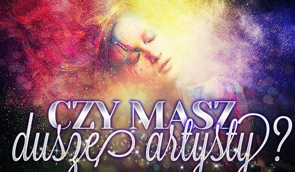 Masz duszę artysty?