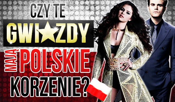 Czy te gwiazdy mają polskie korzenie?