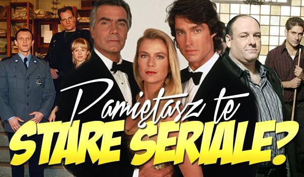 Czy pamiętasz te stare seriale?