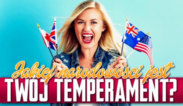 Jakiej narodowości jest Twój temperament?