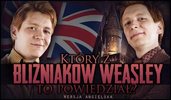 Który z bliźniaków Weasley to powiedział? Wersja angielska!