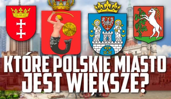 Które z tych polskich miast jest większe?