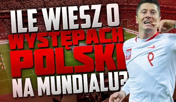 Ile wiesz o występach Polski na mundialu?