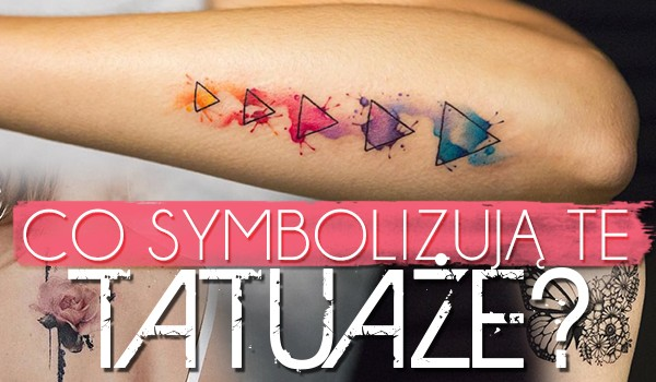 Czy wiesz, co oznaczają tatuaże?