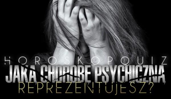 Horoskopquiz: Jaką chorobę psychiczną reprezentujesz?