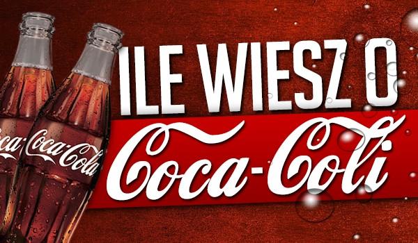 Ile wiesz o Coca-Coli?