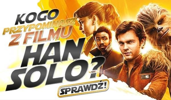 """Którą postać z filmu """"Han Solo: Gwiezdne wojny – historie"""" przypominasz?"""