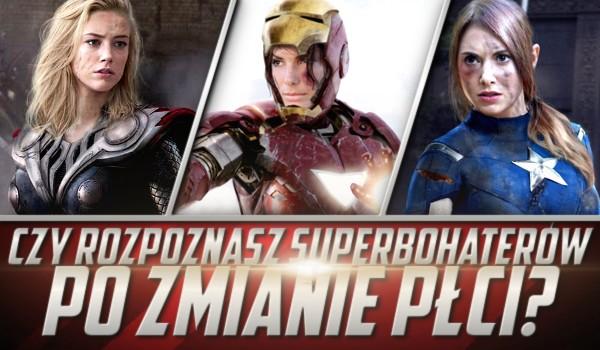 Rozpoznasz superbohaterów po zmianie płci?