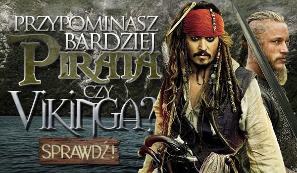 Jesteś bardziej piratem czy wikingiem?