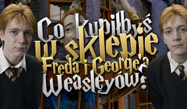 Co kupiłbyś w sklepie Freda i George'a Weasleyów?