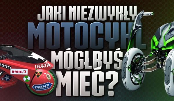 Jaki niezwykły motocykl mógłbyś mieć?