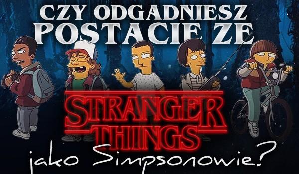"""Czy odgadniesz postacie ze """"Stranger Things"""" jako simpsonowie?"""