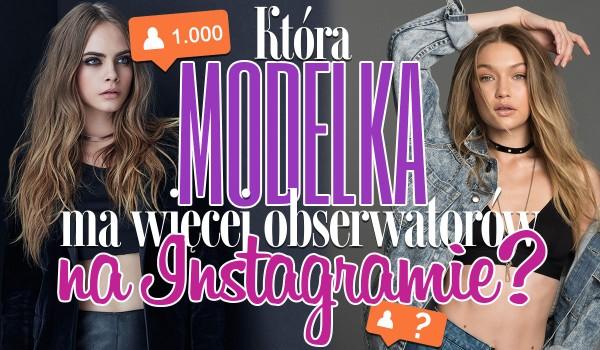 Która modelka ma więcej obserwatorów na Instagramie?