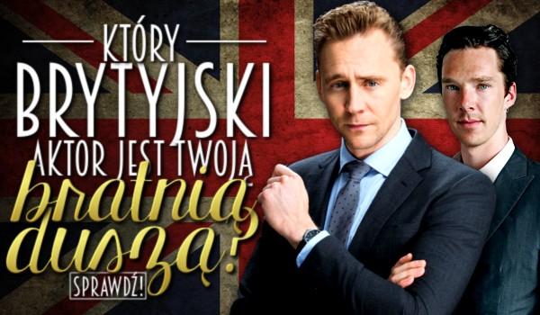 Który brytyjski aktor jest Twoją bratnią duszą?