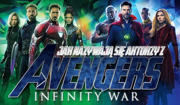 """Czy wiesz jak nazywa się 10 aktorów grających w """"Avengers: Wojna bez granic""""?"""
