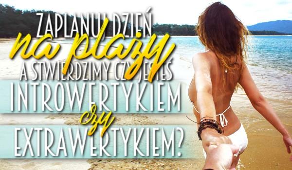 Zaplanuj dzień na plaży, a my stwierdzimy kim jesteś – introwertykiem czy ekstrawertykiem?