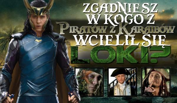 """Czy rozpoznasz w kogo wcielił się Loki? – """"Piraci z Karaibów"""""""