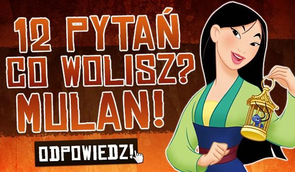 """12 pytań! """"Co wolisz?"""" – Mulan!"""