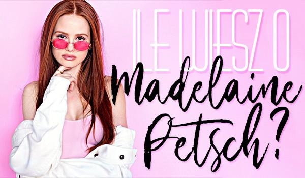 Jak dobrze znasz Madelaine Petsch?