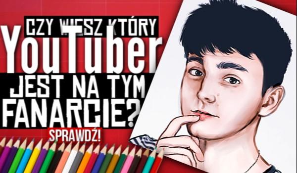 Czy wiesz, który YouTuber jest na tym fanarcie?