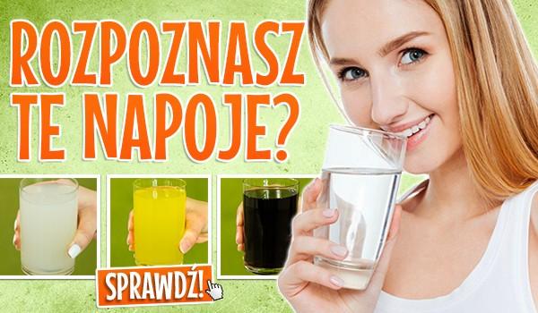 Czy rozpoznasz te napoje?