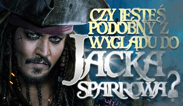 Czy jesteś podobny z wyglądu do Jacka Sparrowa?