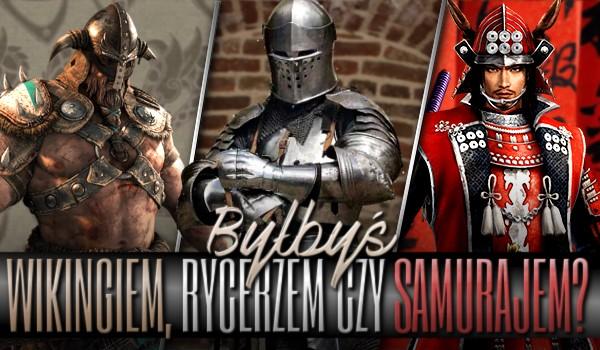 Byłbyś wikingiem, rycerzem czy samurajem?