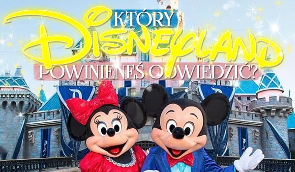 Który Disneyland powinieneś odwiedzić?