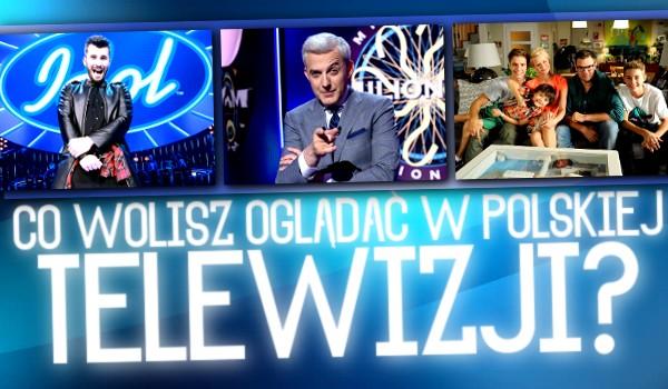 Co wolisz oglądać w polskiej telewizji?