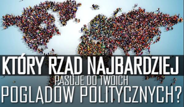 Który rząd najbardziej pasuje do Twoich poglądów politycznych?