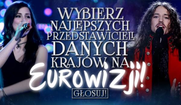 Wybierz najlepszych przedstawicieli danych krajów na Eurowizji!