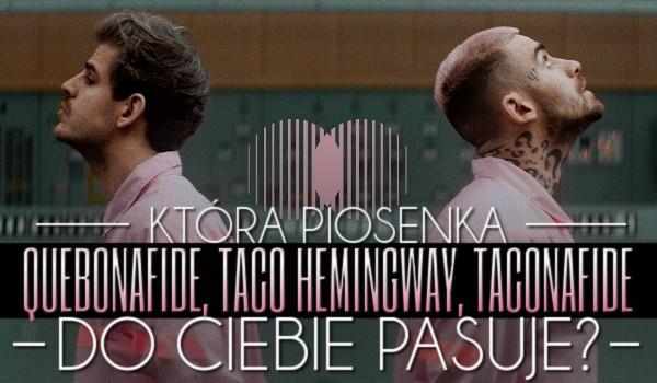 Która piosenka Quebonafide, Taco Hemingway, Taconafide do Ciebie pasuje?