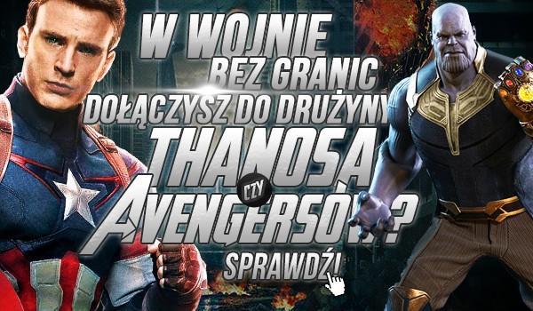 W wojnie bez granic dołączysz do drużyny Thanosa czy do Avengerów?