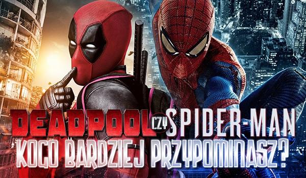 Przypominasz bardziej Spider-Mana czy Deadpoola?