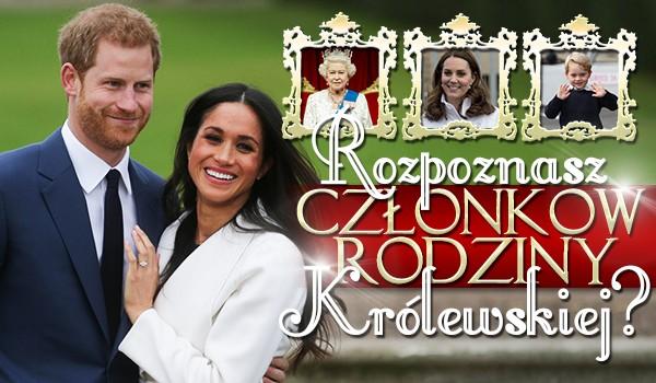 Czy znasz te wszystkie osoby z Rodziny Królewskiej Angielskiej?