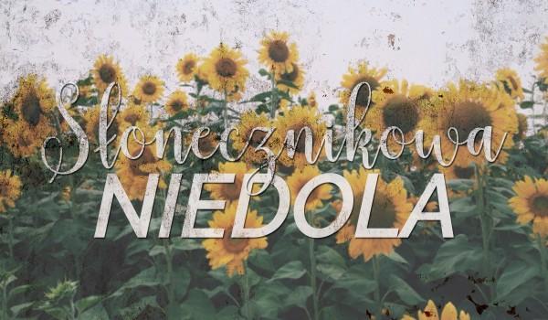 Słonecznikowa niedola