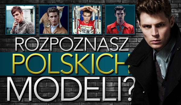 Rozpoznasz polskich modeli?