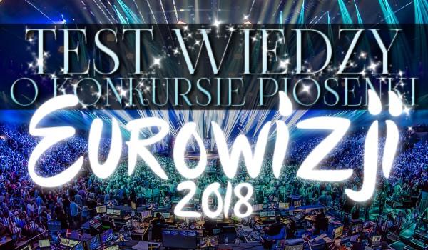 Test wiedzy o Konkursie Piosenki Eurowizji 2018!