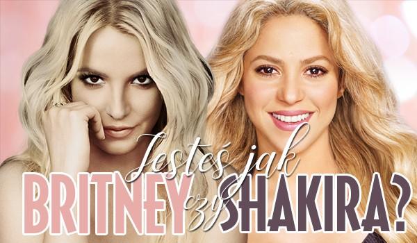 Jesteś bardziej jak Britney Spears czy Shakira?
