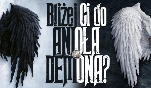 Bliżej Ci do anioła czy demona?