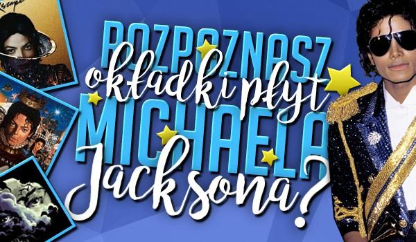 Rozpoznasz okładki płyt Michaela Jacksona?
