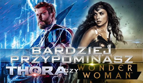 Przypominasz bardziej Thora czy Wonder Woman?
